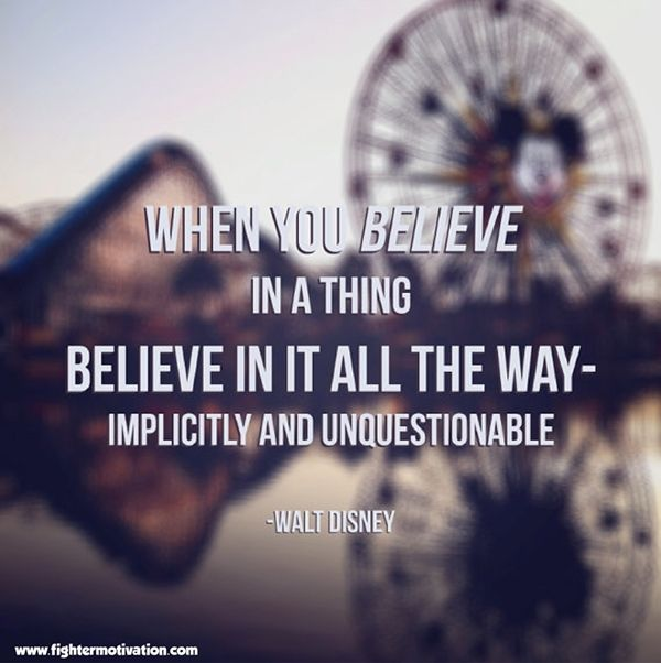 When you believe in a thing, believe in it all the way - implicitly and unquestionable. - Walt Disney #inspiration