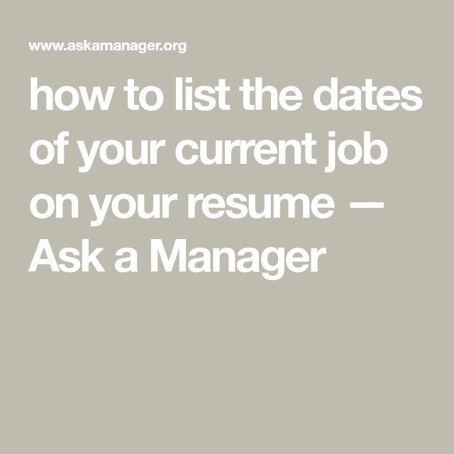 How To List The Dates Of Your Current Job On Resume Ask A Manager