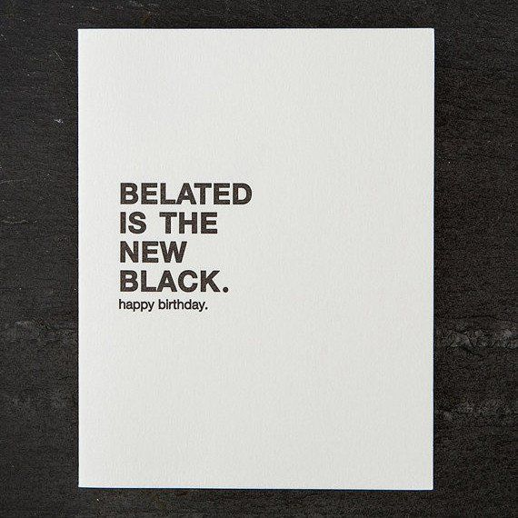 Belated Is The New Black Happy Birthday Funny Letterpress