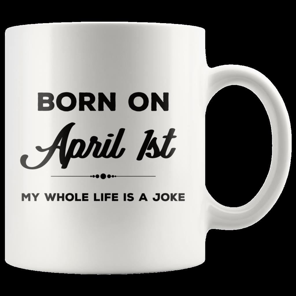 Born On April 1st: Funny April Fool's Day Birthday Coffee