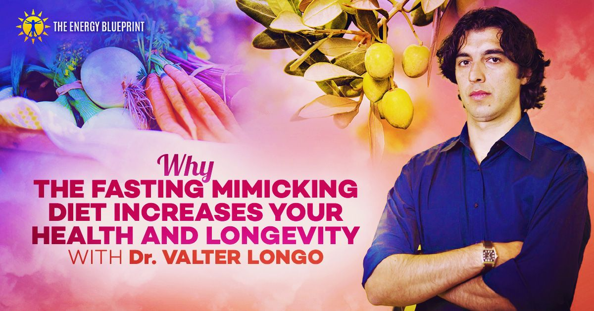 Why The Fasting Mimicking Diet Increases Your Health And Longevity With Dr Valter Longo The Energy Blueprint Longevity Diet Longevity Health