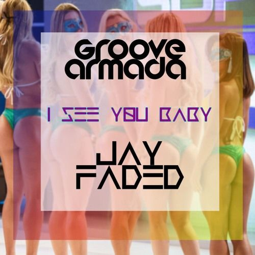 Groove Armada - I See you Baby (Jay Faded 2k15 Mix) by Jay Faded | Free Listening on SoundCloud