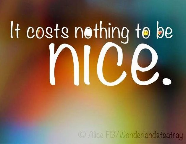 Be nice quote via Alice in Wonderland's TeaTray at www.Facebook.com/WonderlandsTeaTray