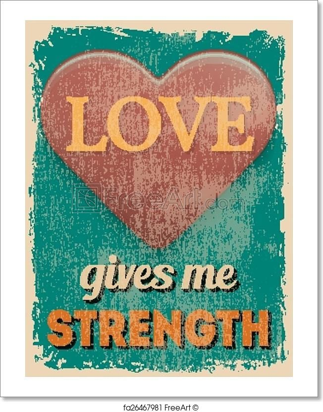 """""""Valentine's Day Poster. Retro Vintage design. Love Gives Me Strength"""" - Art Print from FreeArt.com"""