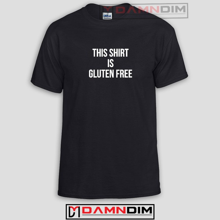 This Shirt Gluten Free Funny Graphic Tees Funny Quotes Tee Shirts Funny Tee Shirts Funny Graphics Funny Quote Tees