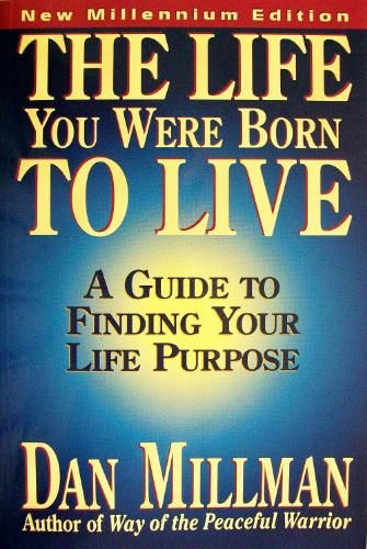 The Life You Were Born to Live: A Guide to Finding Your Life Purpose: Dan Millman
