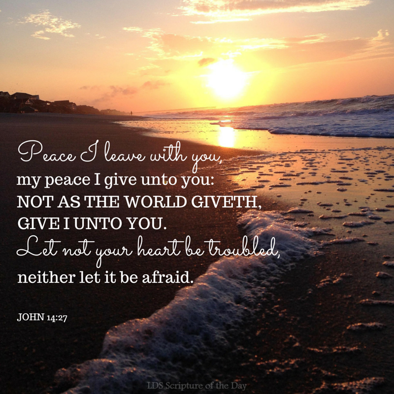 Lds Quotes On Peace: Peace I Leave With You, My Peace I Give Unto You: Not As