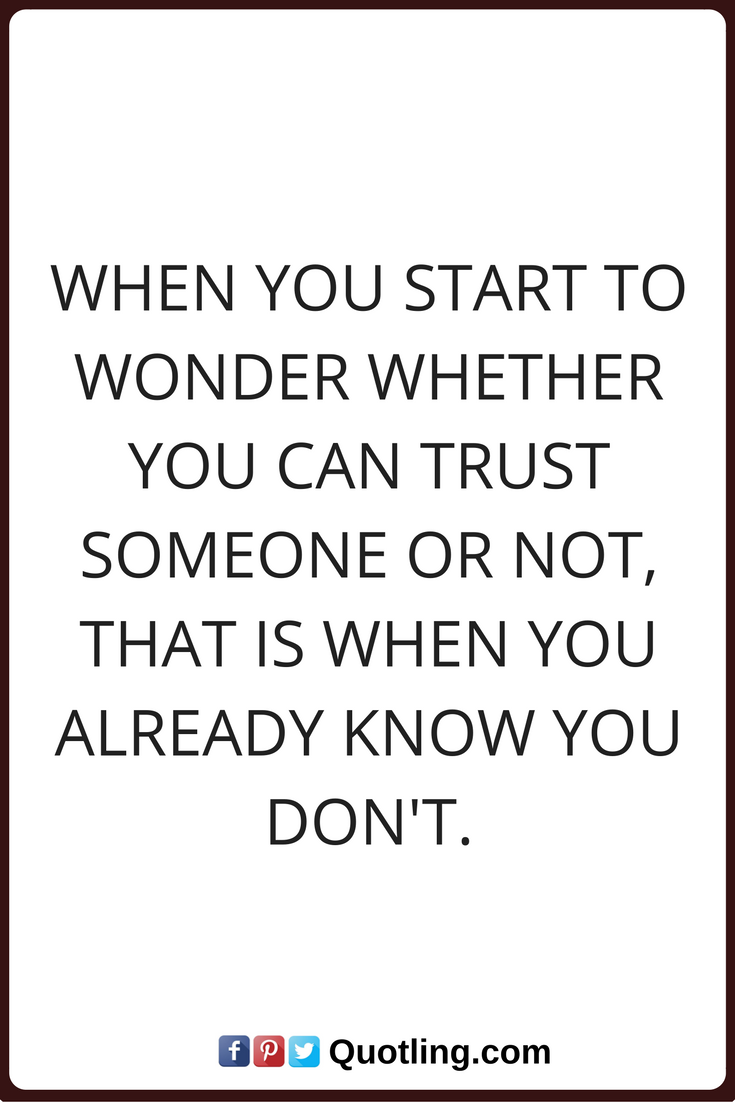 Trust Quotes Trust Quotes When You Start To Wonder Whether You Can Trust