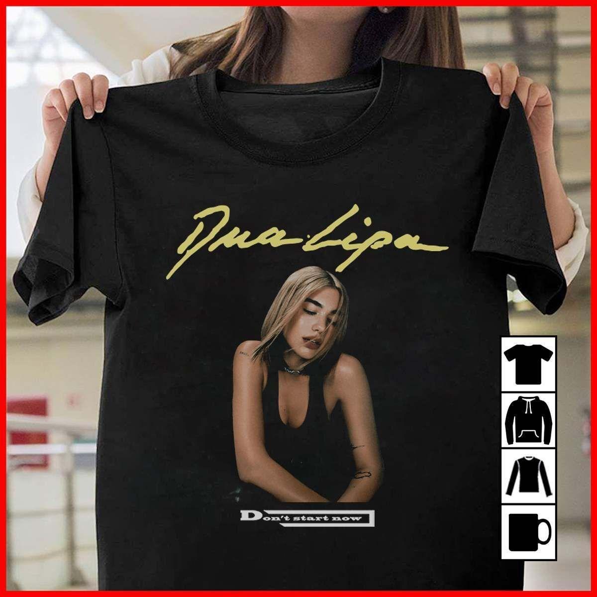 Dua Lipa Don T Start Now Men And Women T Shirt S 6xl T Shirts For Women T Shirts S T Shirt