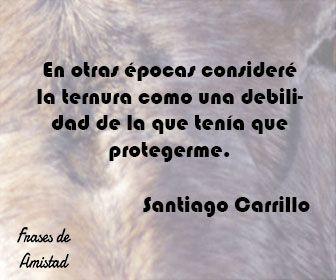 Frases De Ternura De Santiago Carrillo Frases Y Pensamientos