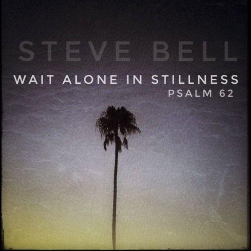 Wait Alone in Stillness by Steve_Bell on SoundCloud