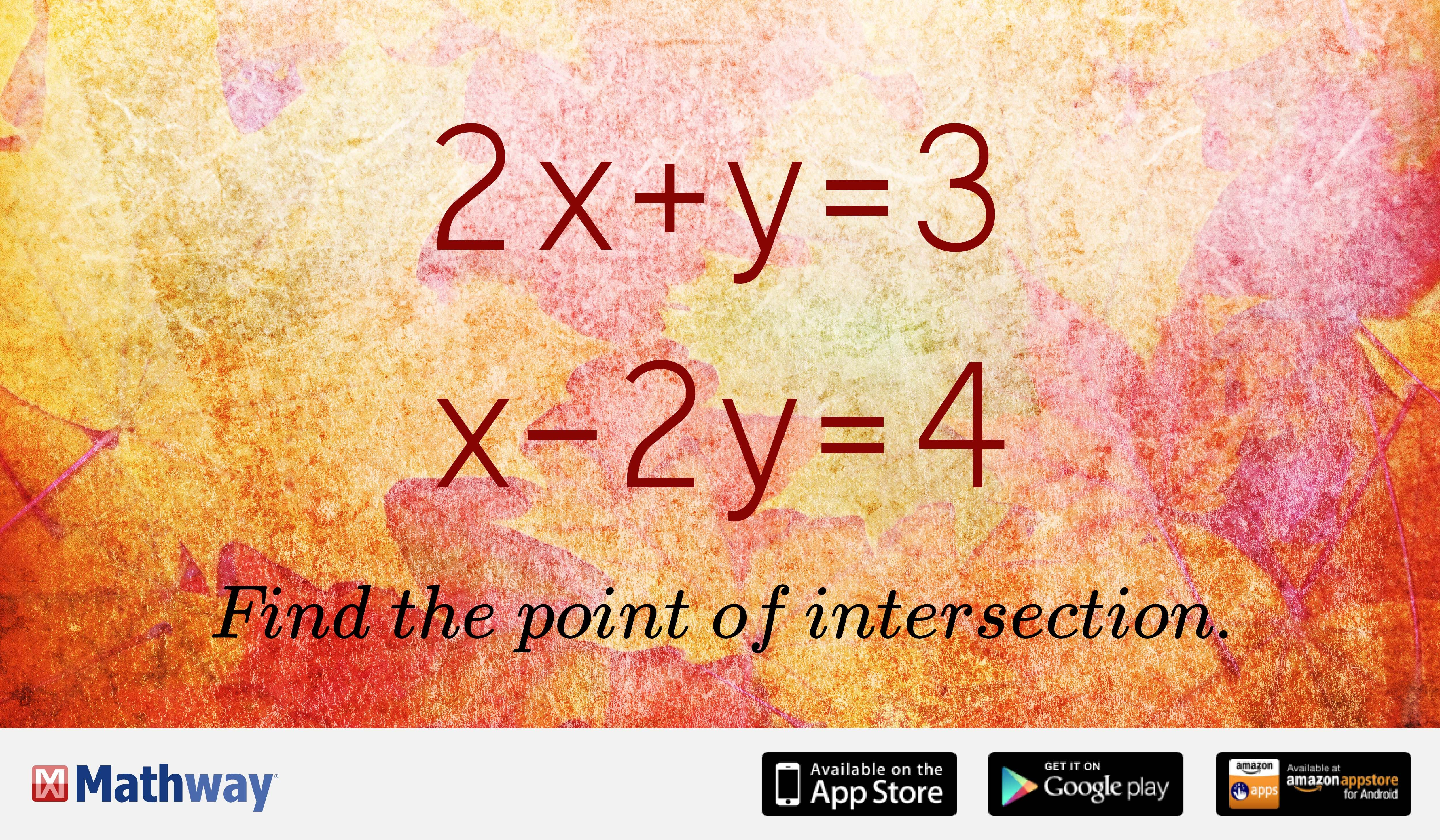Try our practice problem and find the point of intersection ... Mathway Ed on