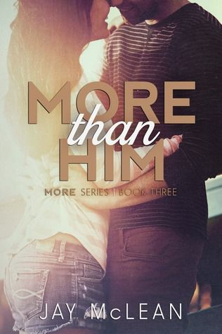 More Than Him | Jay McLean | More #3 | Feb 2014 | https://www.goodreads.com/book/show/18879990-more-than-him | #romance #newadult