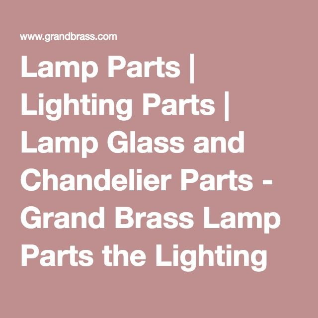 Lamp parts lighting parts lamp glass and chandelier parts lamp parts lighting parts lamp glass and chandelier parts grand brass lamp parts aloadofball Gallery