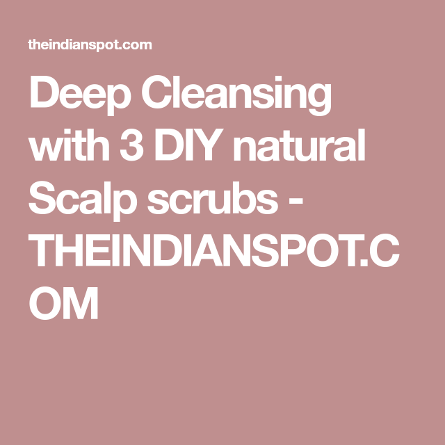 Deep Cleansing with 3 DIY natural Scalp scrubs - THEINDIANSPOT.COM