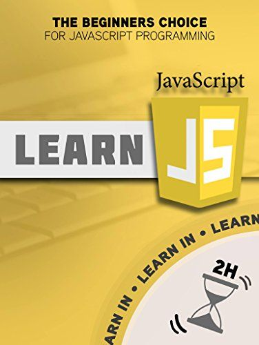 Javascript Learn Javascript In Two Hours The Beginners Choice For
