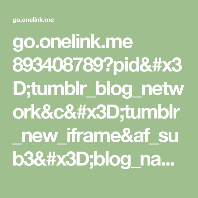 go.onelink.me 893408789?pid=tumblr_blog_network&c=tumblr_new_iframe&af_sub3=blog_name&af_sub4=http%253A%252F%252Fwww.pinterest.com%252Fpin%252F110901209556385854