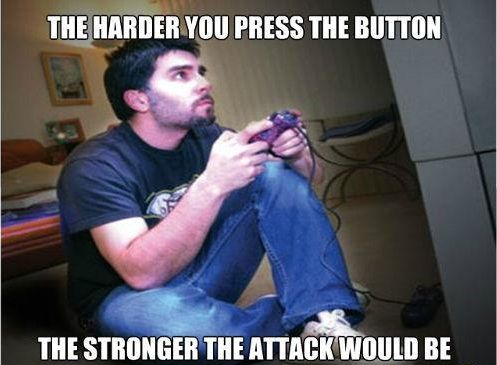 The Harder You Press The Button The Stronger The Attack Would Be Video Game Logic Funny Logic Funny Memes