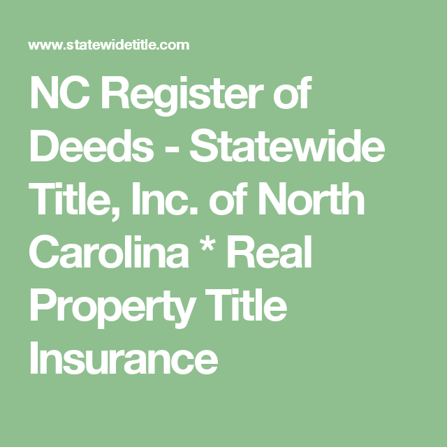 Nc Register Of Deeds Statewide Title Inc Of North Carolina Real Property Title Insurance Title Insurance North Carolina Carolina