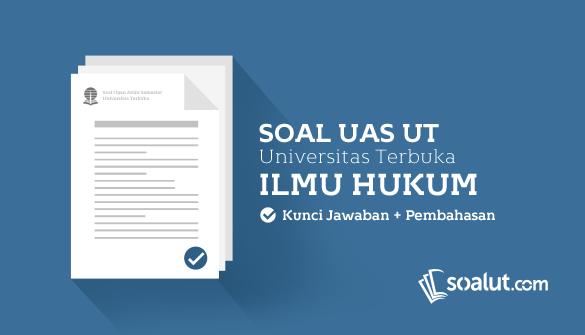 Soal Ujian Ut Universitas Terbuka Ilmu Hukum Disertai Kunci Jawaban Lengkap Untuk Semua Semester Akuntansi Hukum Kunci