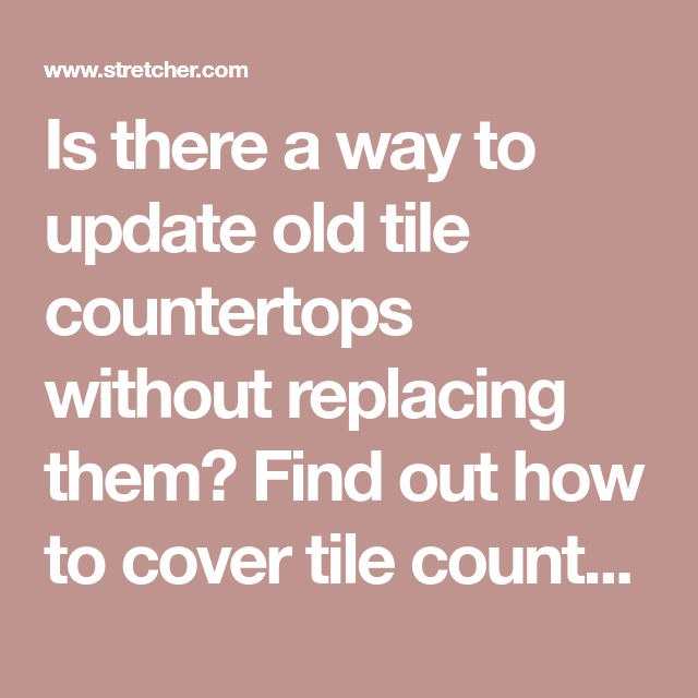 How To Cover Tile Countertops - Cover old tile countertops