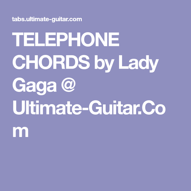 TELEPHONE CHORDS by Lady Gaga @ Ultimate-Guitar.Com | Chords ...