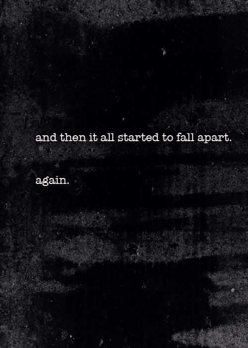 And Then It All Started To Fall Apart Again Quotes Pinterest Beauteous Falling Apart Quotes