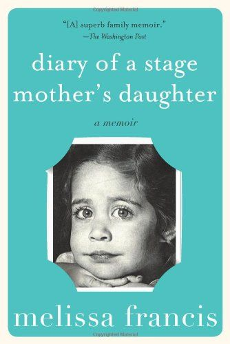 Diary Of A Stage Mother S Daughter A Memoir By Melissa F Https Www Amazon Com Dp 1602862303 Ref Cm Sw R Pi Dp X Memoirs Mother Daughter Child Actresses