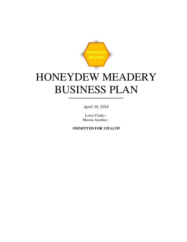 HONEYDEW MEADERY BUSINESS PLAN April 10, 2014 Lewis Clarke - business plan samples