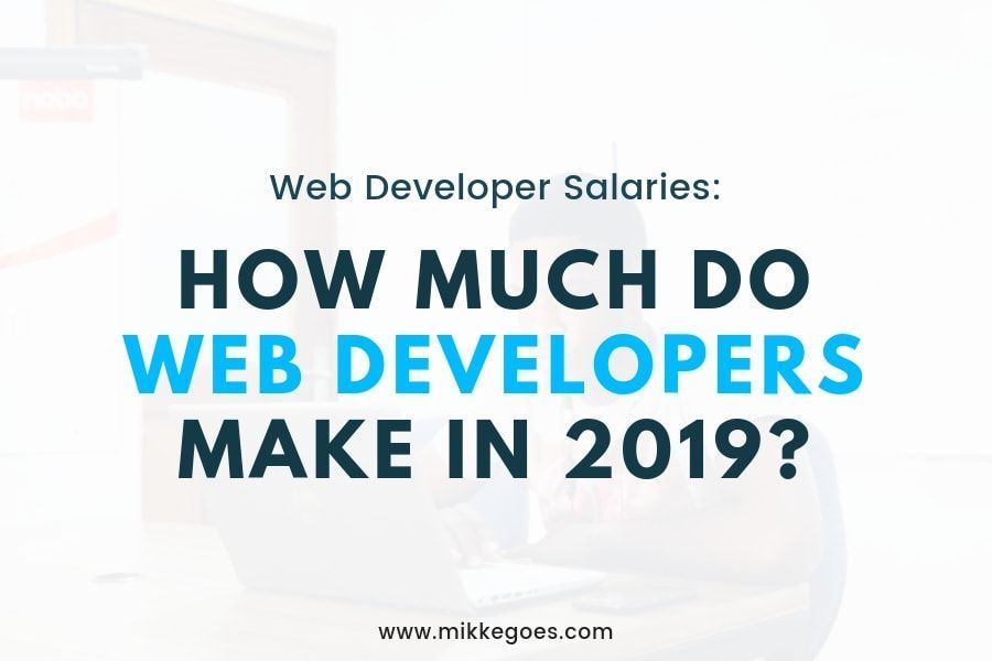 How Much Do Web Developers Make In 2019 Check Out This Web Developer Salary Article To Find Out How Web Developer Salary Learn Web Development Web Development