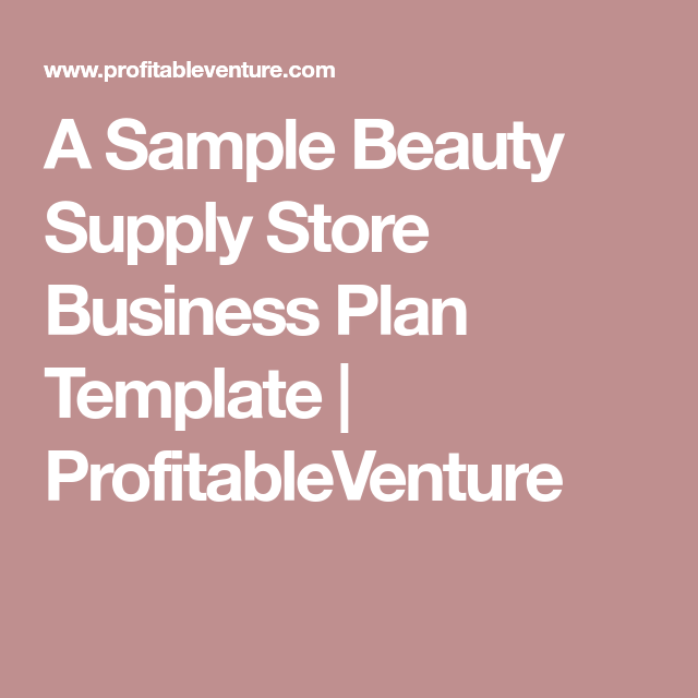 A Sample Beauty Supply Business Plan Template Profitableventure