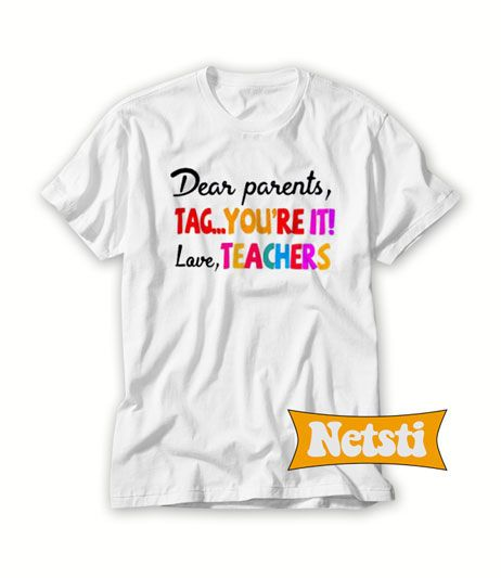 Download Dear parents tag you're it love teachers Chic Fashion T ...