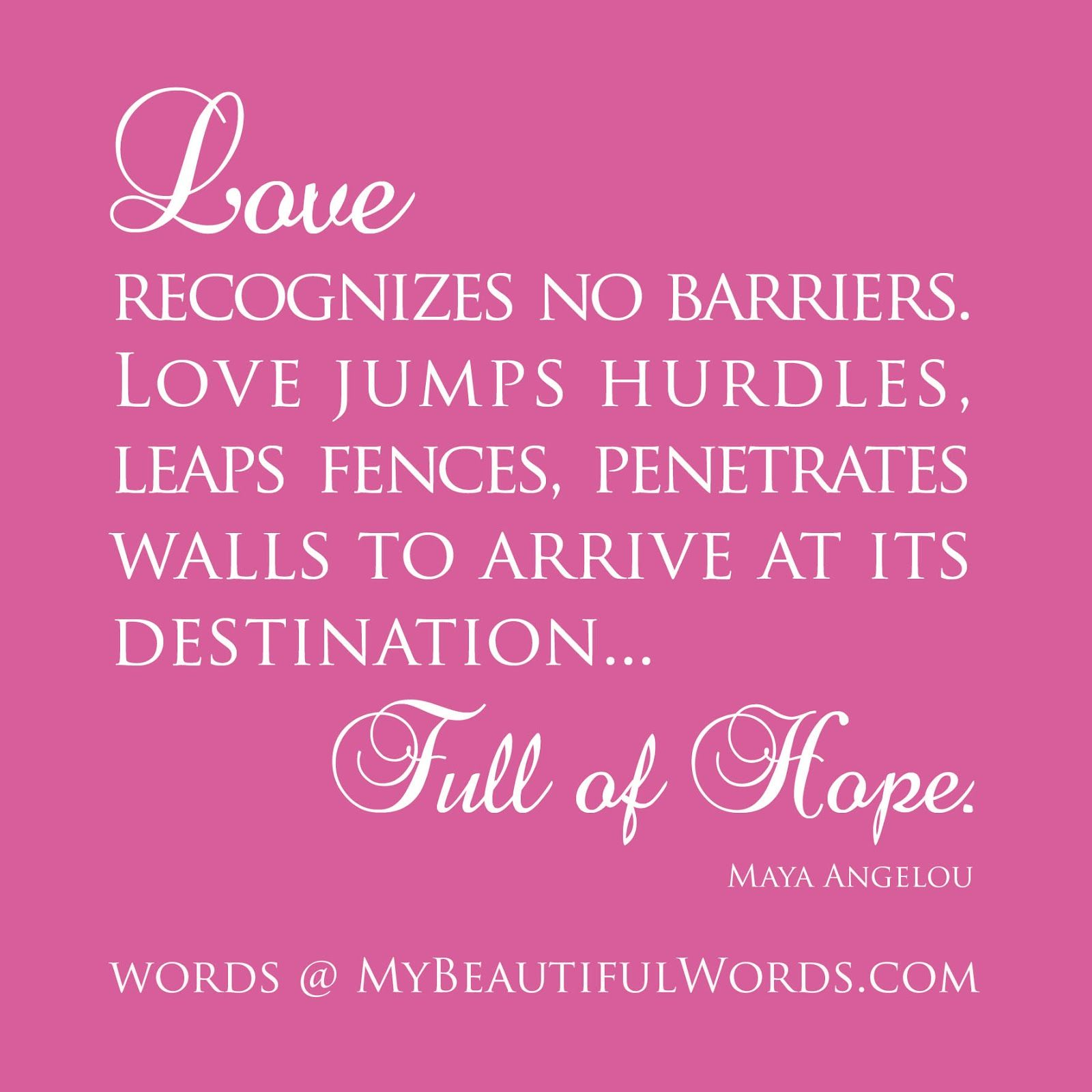 Maya Angelou Love Quotes Love Recognizes No Barrierslove Jumps Hurdles Leaps Fences