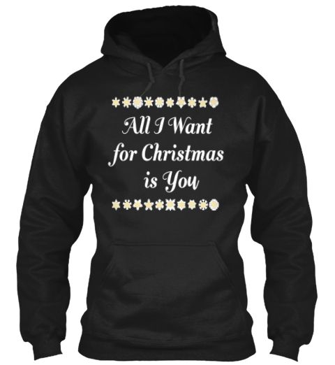 All I Want For Christmas Is You  Black Hoodie