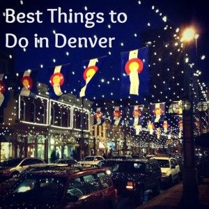 Best Things To Do In Denver Colorado Pinterest Vacation And Ideas