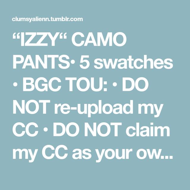 "IZZY"" CAMO PANTS• 5 swatches • BGC TOU: • DO NOT re-upload"