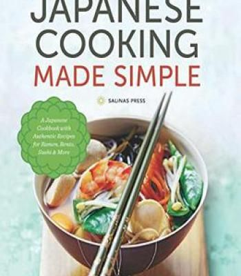 Japanese cooking made simple a japanese cookbook with authentic japanese cooking made simple a japanese cookbook with authentic recipes for ramen bento sushi forumfinder Images