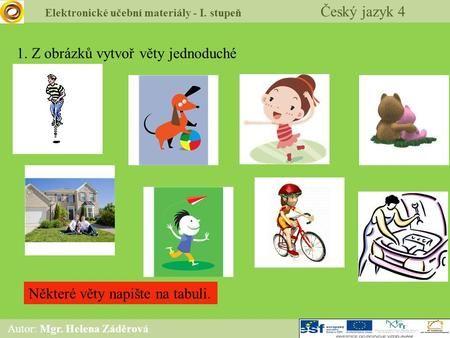 423f92c8fb2 Elektronické učební materiály - I. stupeň Český jazyk 4 Autor  Mgr. Helena  Záděrová