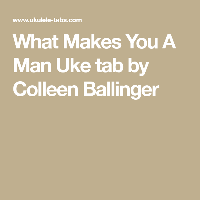 What Makes You A Man Uke tab by Colleen Ballinger   Uke