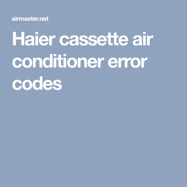Haier cassette air conditioner error codes | AirMaster