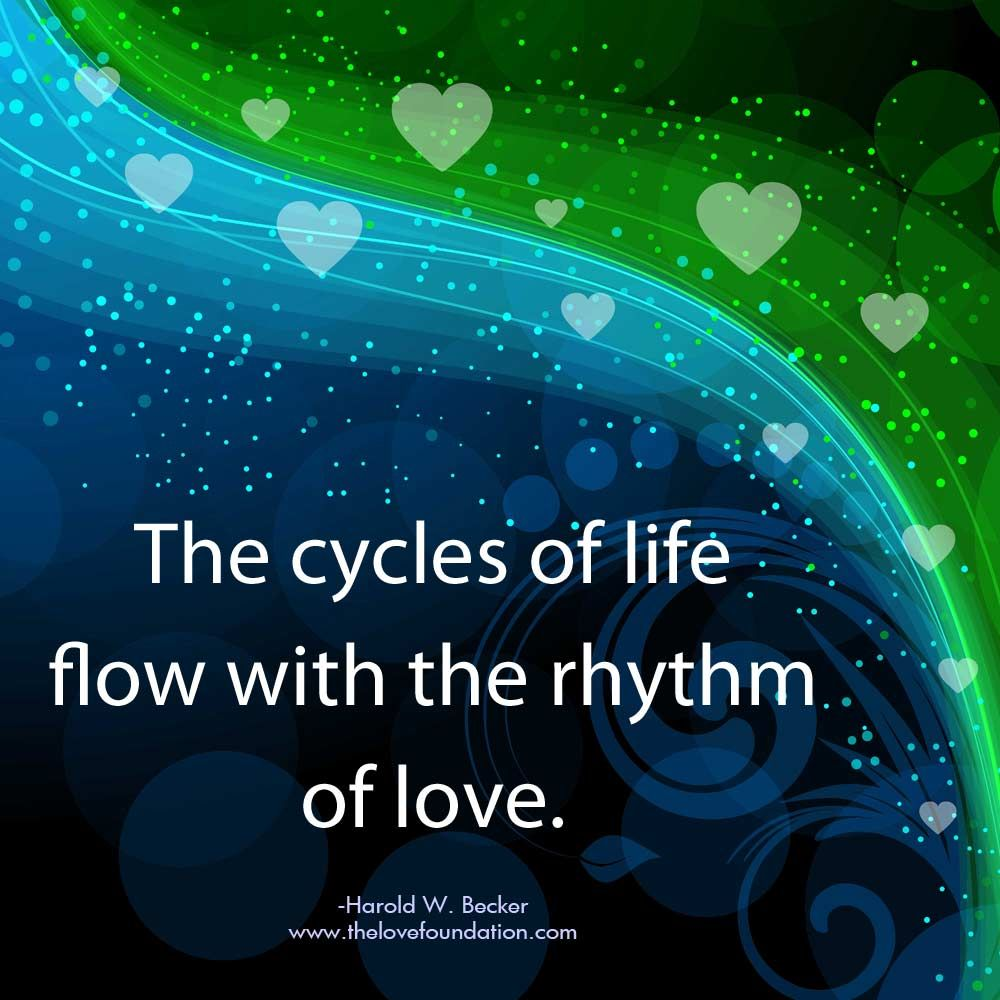 The Cycles Of Life Flow With The Rhythm Of Love Harold W Becker