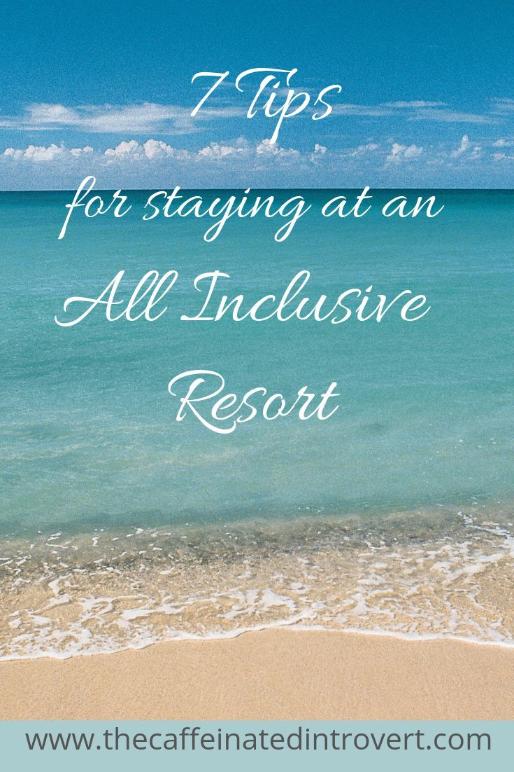 7 Tips For Staying At An All-Inclusive Resort