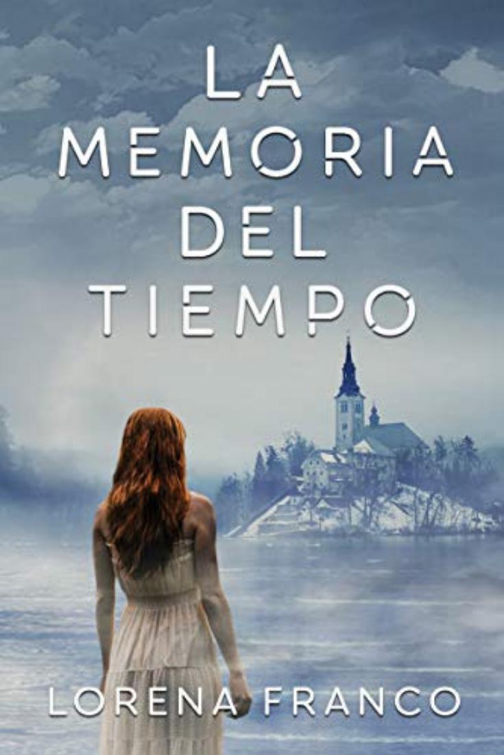 Descarga Libros Gratis Epub Pdf La Memoria Del Tiempo De Lorena Franco Libros Gratis Epub Libros De Ficción Libros Gratis