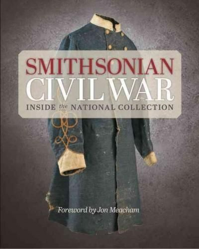 Smithsonian Civil War is a lavishly illustrated coffee-table book featuring 150 entries in honor of the 150th anniversary of the Civil War. From among tens of thousands of Civil War objects in the Smi