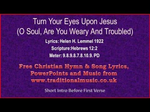 Turn Your Eyes Upon Jesus (O Soul Are You Weary And Troubled) - Hymn Lyrics & Music - YouTube