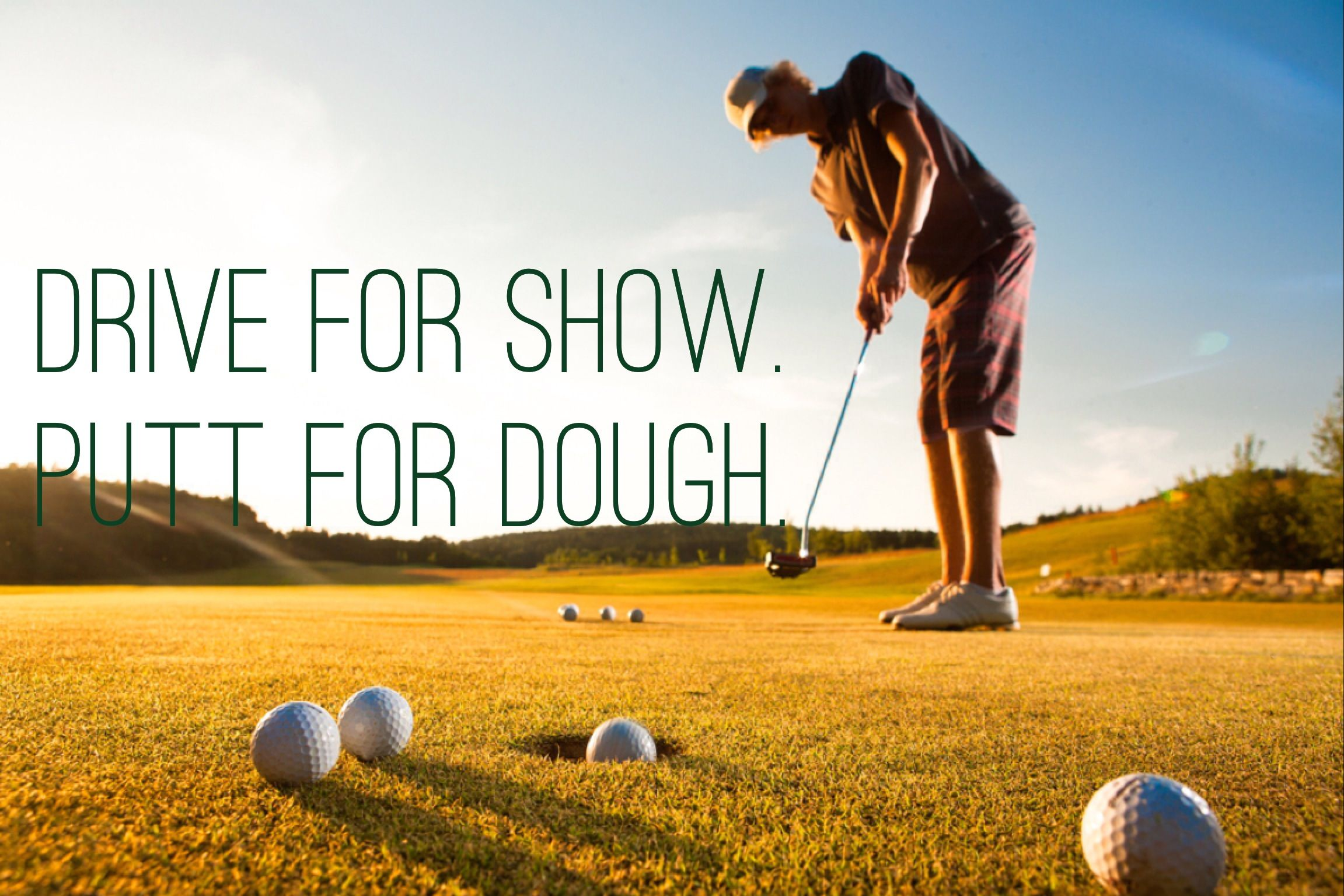 Drive For Show Putt For Dough Golf Instruction Golf Quotes Putt Putt