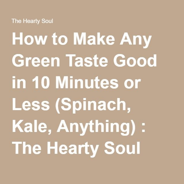 How to Make Any Green Taste Good in 10 Minutes or Less (Spinach, Kale, Anything) : The Hearty Soul