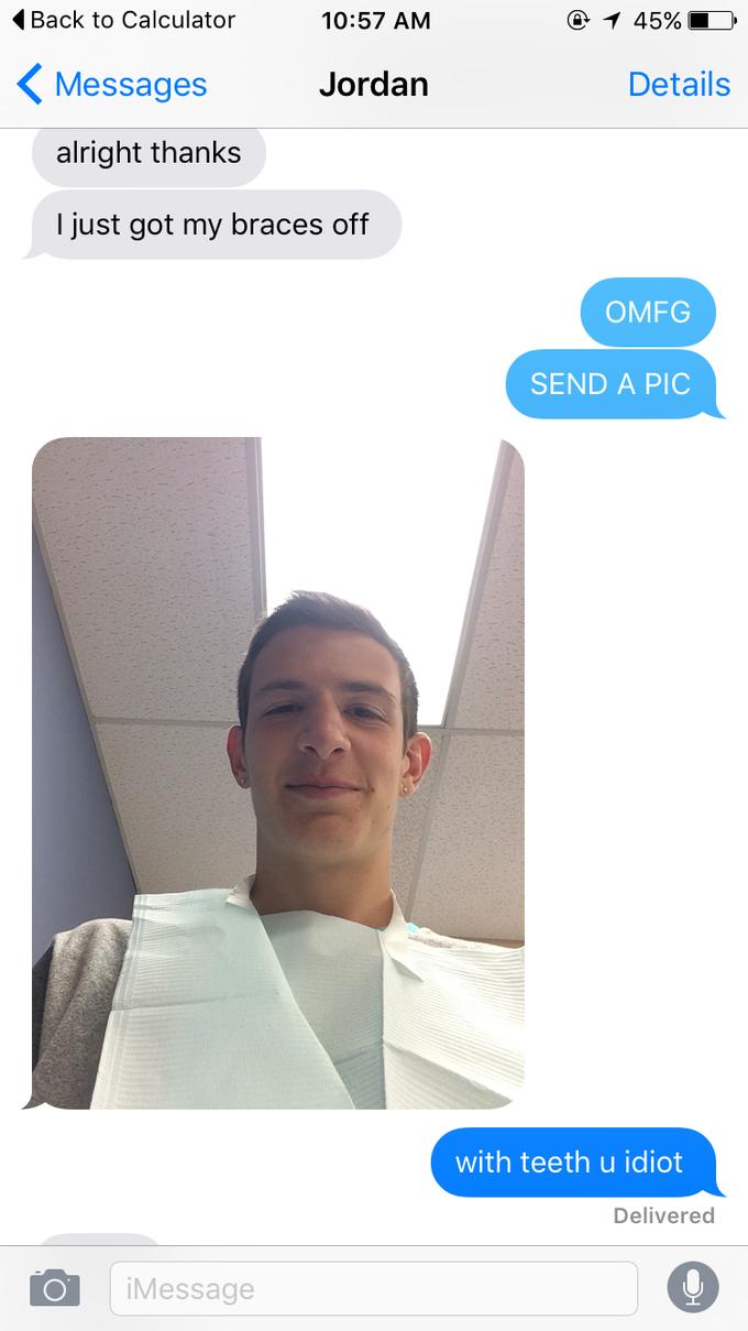 My friend got his braces off today