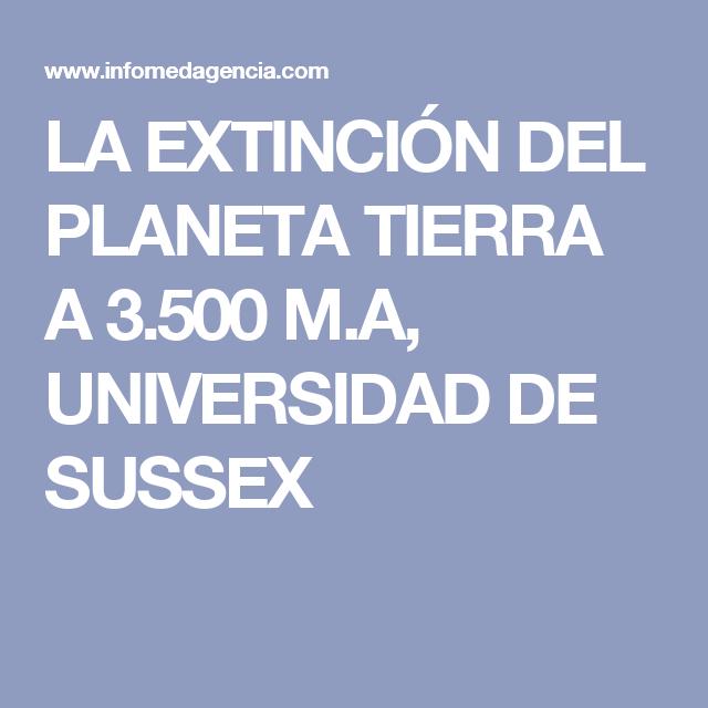LA EXTINCIÓN DEL PLANETA TIERRA A 3.500 M.A, UNIVERSIDAD DE SUSSEX