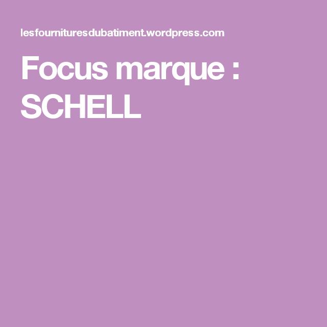 Focus marque SCHELL